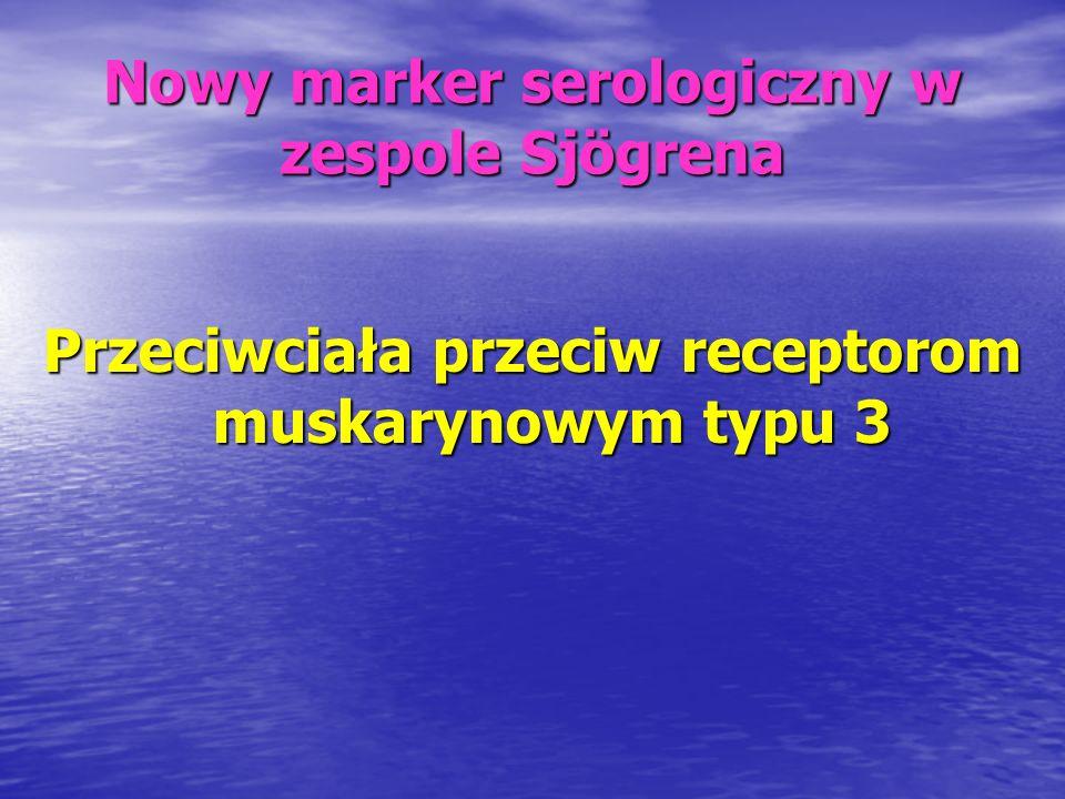 Nowy marker serologiczny w zespole Sjögrena Przeciwciała przeciw receptorom muskarynowym typu 3