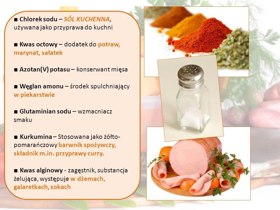 Chlorek sodu – SÓL KUCHENNA, używana jako przyprawa do kuchni Kwas octowy – dodatek do potraw, marynat, sałatek Azotan(V) potasu – konserwant mięsa Wę