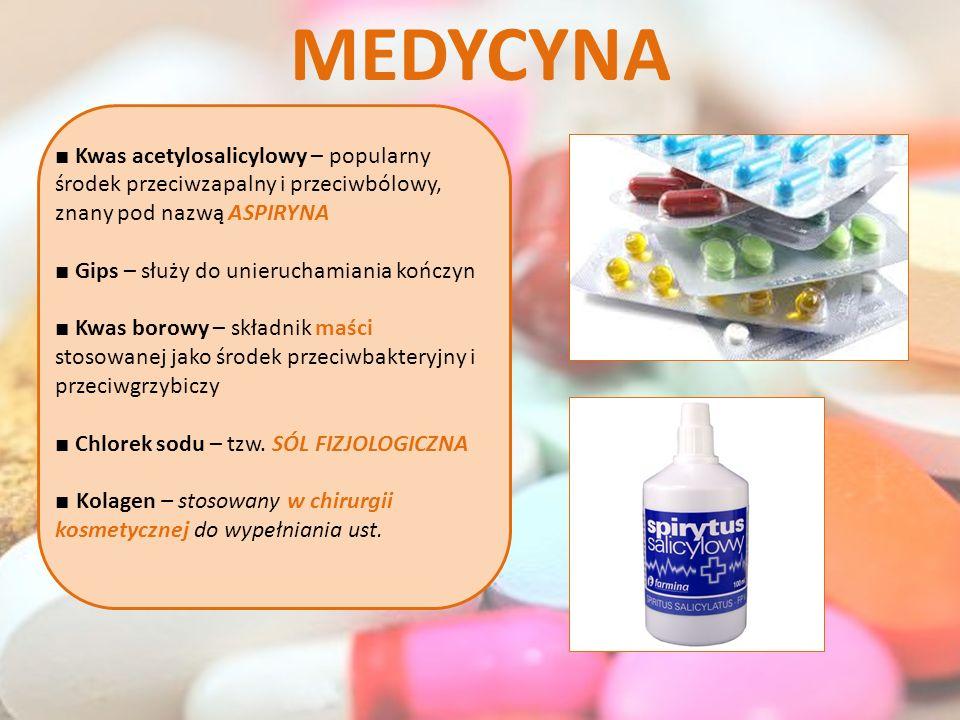 MEDYCYNA Kwas acetylosalicylowy – popularny środek przeciwzapalny i przeciwbólowy, znany pod nazwą ASPIRYNA Gips – służy do unieruchamiania kończyn Kw