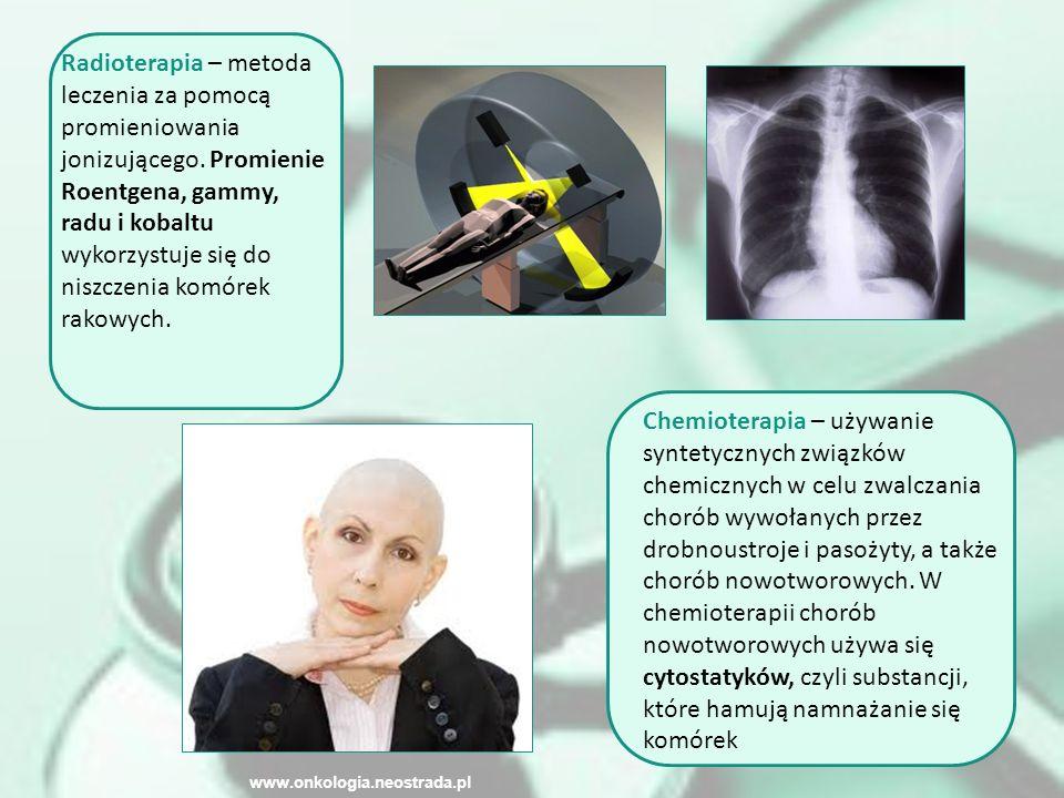 Radioterapia – metoda leczenia za pomocą promieniowania jonizującego. Promienie Roentgena, gammy, radu i kobaltu wykorzystuje się do niszczenia komóre