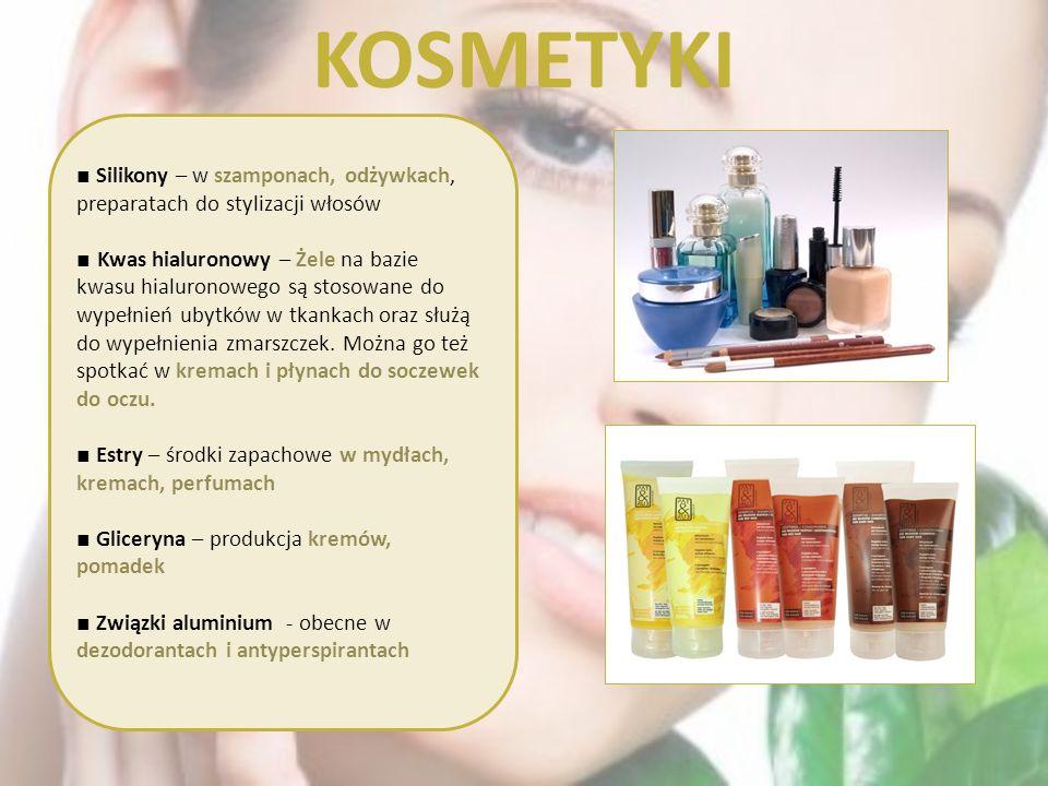 KOSMETYKI Silikony – w szamponach, odżywkach, preparatach do stylizacji włosów Kwas hialuronowy – Żele na bazie kwasu hialuronowego są stosowane do wy