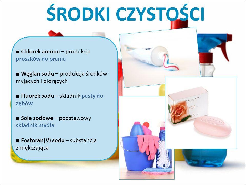ŚRODKI CZYSTOŚCI Chlorek amonu – produkcja proszków do prania Węglan sodu – produkcja środków myjących i piorących Fluorek sodu – składnik pasty do zę