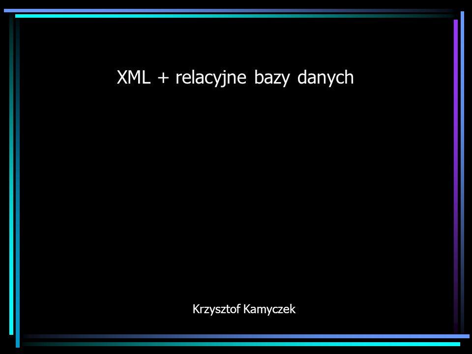 Wstep Można by wyróżnić następujące przypadki stosowania łączenia Relacyjnych Baz Danych z XML-em: 1.Dodanie interfejsu XML do istniejących baz danych (do działających aplikacji).