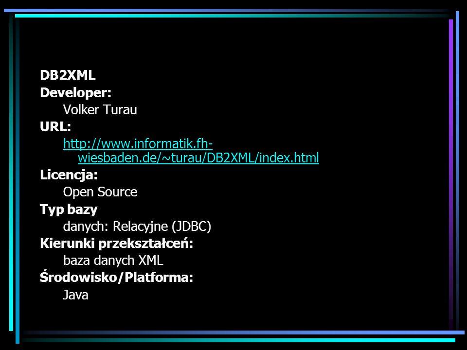 DB2XML Developer: Volker Turau URL: http://www.informatik.fh- wiesbaden.de/~turau/DB2XML/index.html Licencja: Open Source Typ bazy danych: Relacyjne (