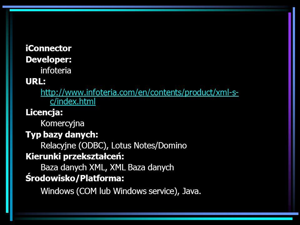 iConnector Developer: infoteria URL: http://www.infoteria.com/en/contents/product/xml-s- c/index.html Licencja: Komercyjna Typ bazy danych: Relacyjne