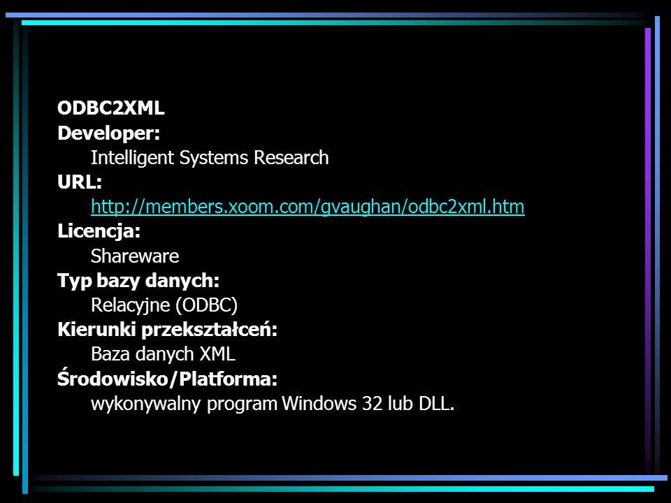 ODBC2XML Developer: Intelligent Systems Research URL: http://members.xoom.com/gvaughan/odbc2xml.htm Licencja: Shareware Typ bazy danych: Relacyjne (OD