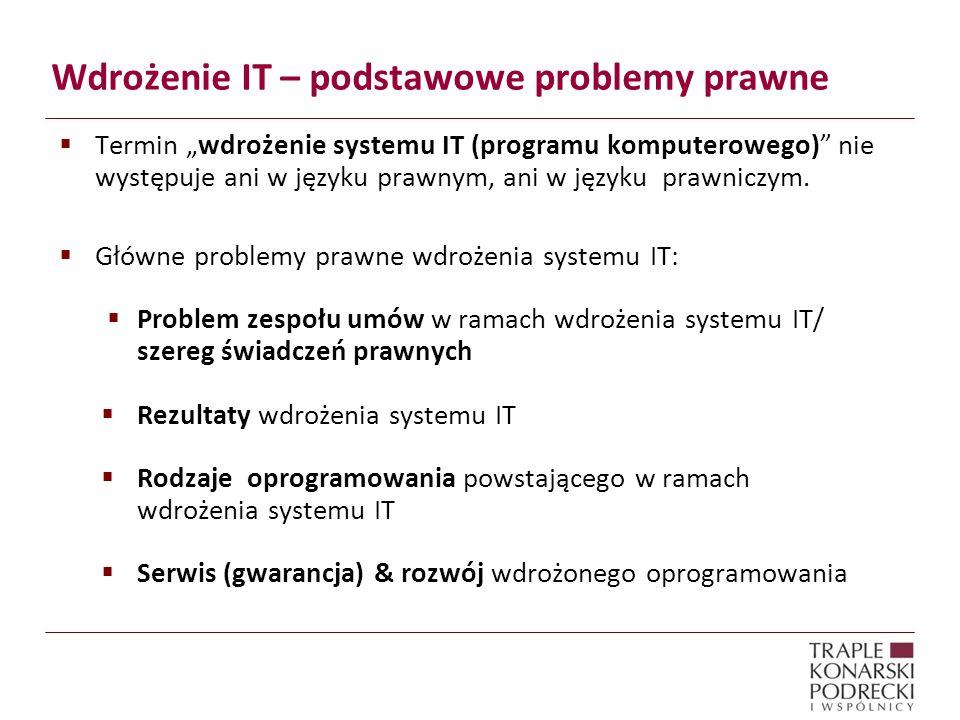Wdrożenie IT – podstawowe problemy prawne Termin wdrożenie systemu IT (programu komputerowego) nie występuje ani w języku prawnym, ani w języku prawni
