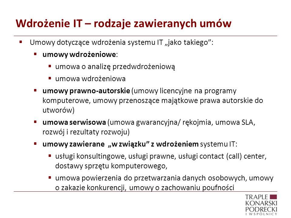 Wdrożenie IT – rodzaje zawieranych umów Umowy dotyczące wdrożenia systemu IT jako takiego: umowy wdrożeniowe: umowa o analizę przedwdrożeniową umowa w