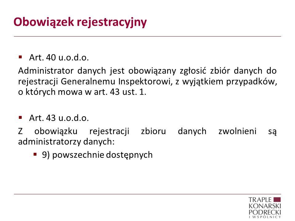 Obowiązek rejestracyjny Art. 40 u.o.d.o. Administrator danych jest obowiązany zgłosić zbiór danych do rejestracji Generalnemu Inspektorowi, z wyjątkie