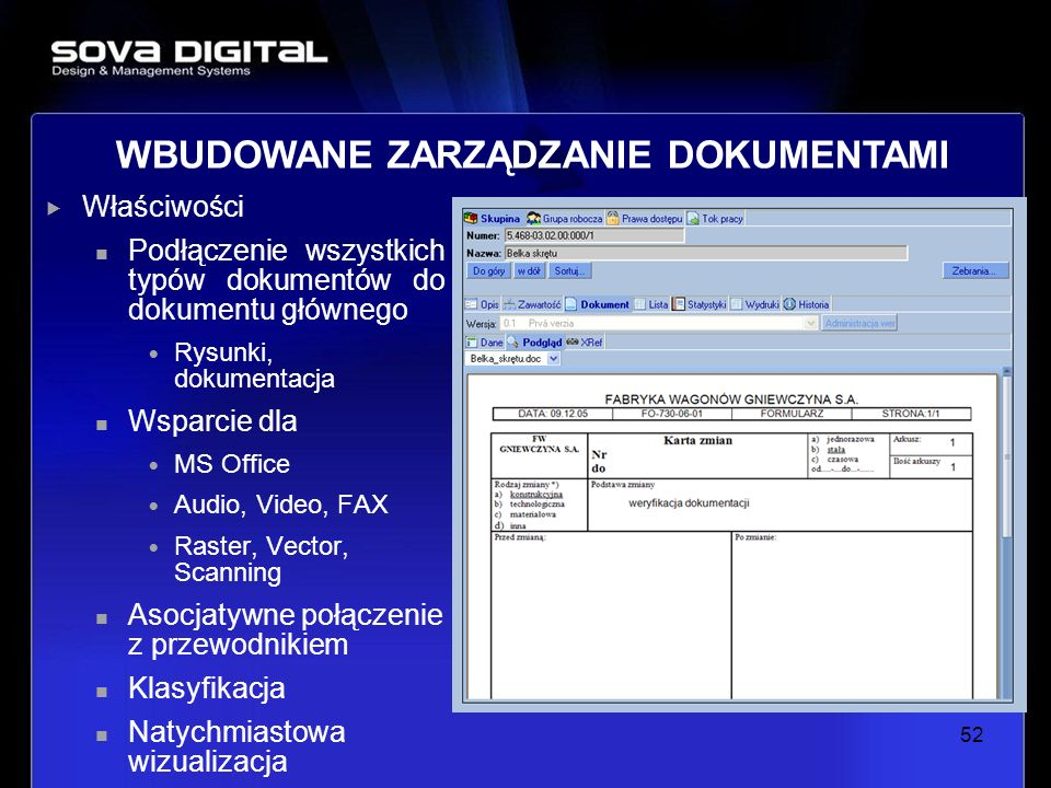 Właściwości Podłączenie wszystkich typów dokumentów do dokumentu głównego Rysunki, dokumentacja Wsparcie dla MS Office Audio, Video, FAX Raster, Vecto