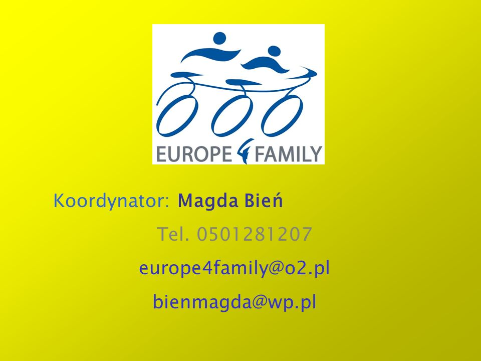 Koordynator: Magda Bień Tel. 0501281207 europe4family@o2.pl bienmagda@wp.pl
