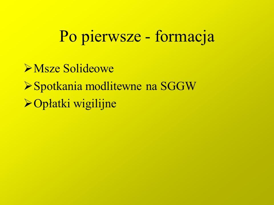 Po pierwsze - formacja Msze Solideowe Spotkania modlitewne na SGGW Opłatki wigilijne