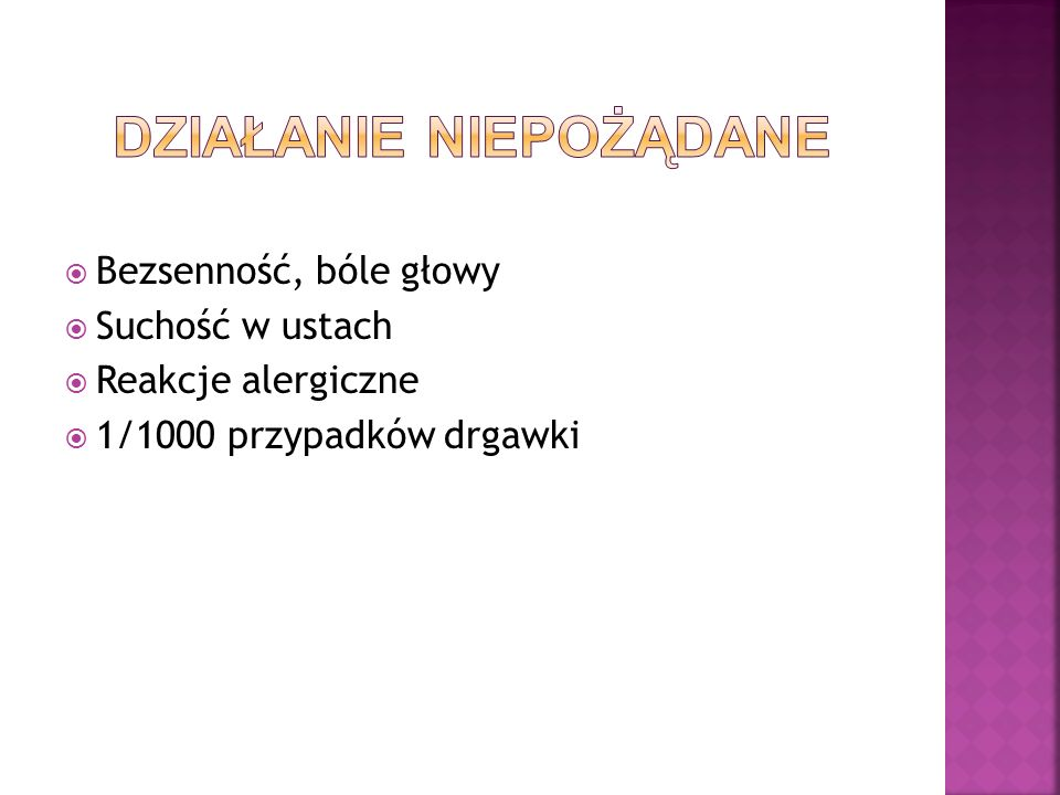 Bezsenność, bóle głowy Suchość w ustach Reakcje alergiczne 1/1000 przypadków drgawki