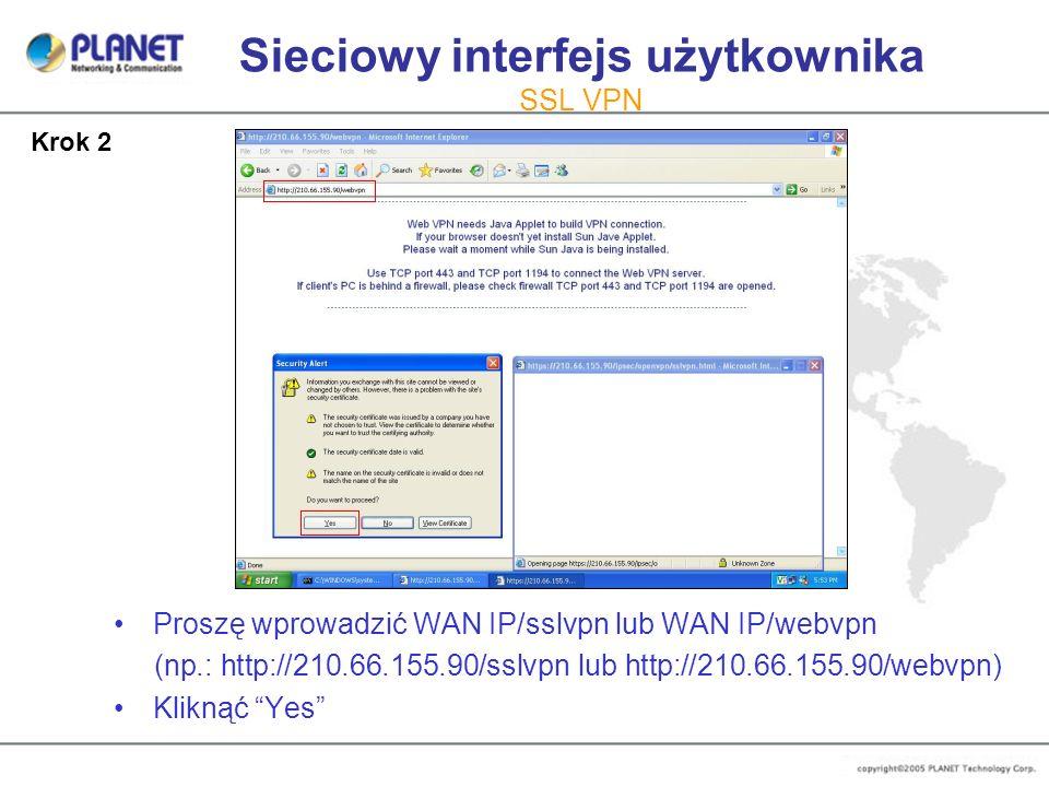 Sieciowy interfejs użytkownika SSL VPN Proszę wprowadzić WAN IP/sslvpn lub WAN IP/webvpn (np.: http://210.66.155.90/sslvpn lub http://210.66.155.90/we