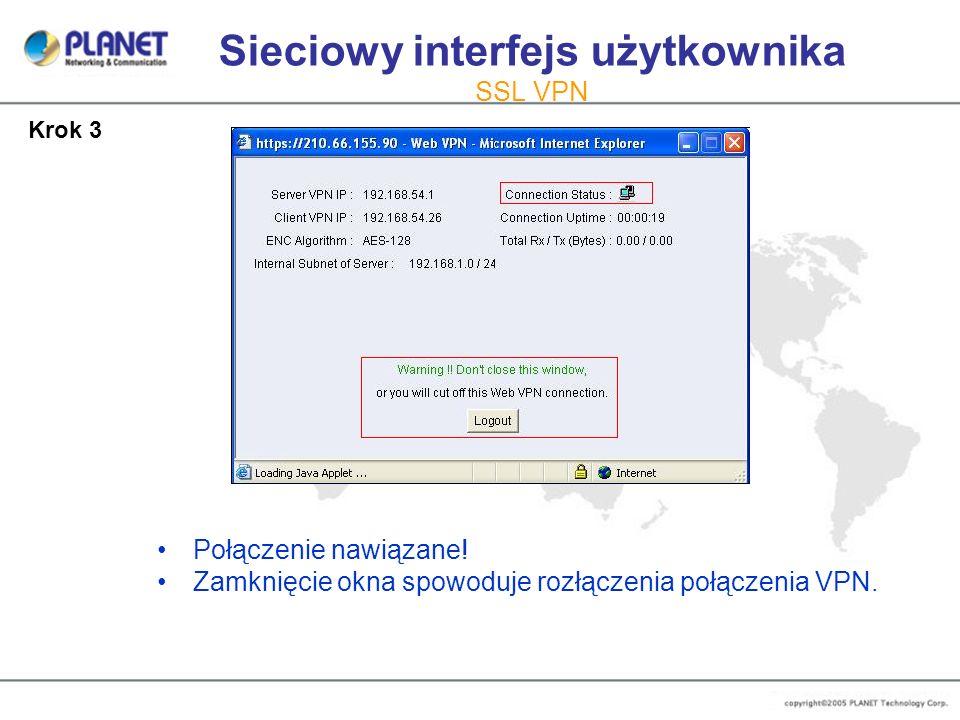 Sieciowy interfejs użytkownika SSL VPN Połączenie nawiązane! Zamknięcie okna spowoduje rozłączenia połączenia VPN. Krok 3