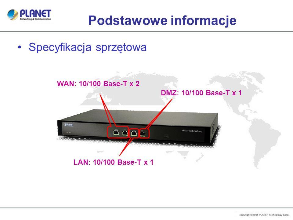 Podstawowe informacje Specyfikacja sprzętowa WAN: 10/100 Base-T x 2 LAN: 10/100 Base-T x 1 DMZ: 10/100 Base-T x 1
