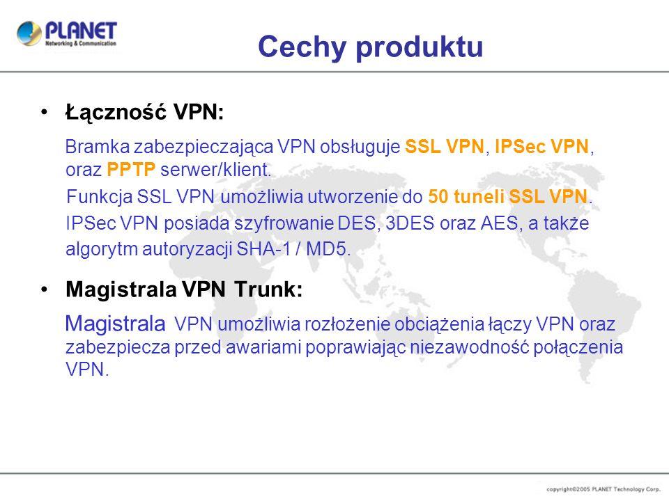 Cechy produktu Łączność VPN: Bramka zabezpieczająca VPN obsługuje SSL VPN, IPSec VPN, oraz PPTP serwer/klient. Funkcja SSL VPN umożliwia utworzenie do