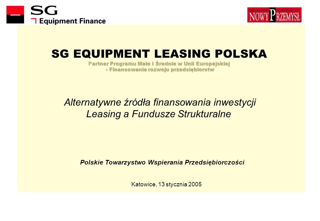 artner Programu Małe i Średnie w Unii Europejskiej - Finansowanie rozwoju przedsiębiorstw SG EQUIPMENT LEASING POLSKA Partner Programu Małe i Średnie