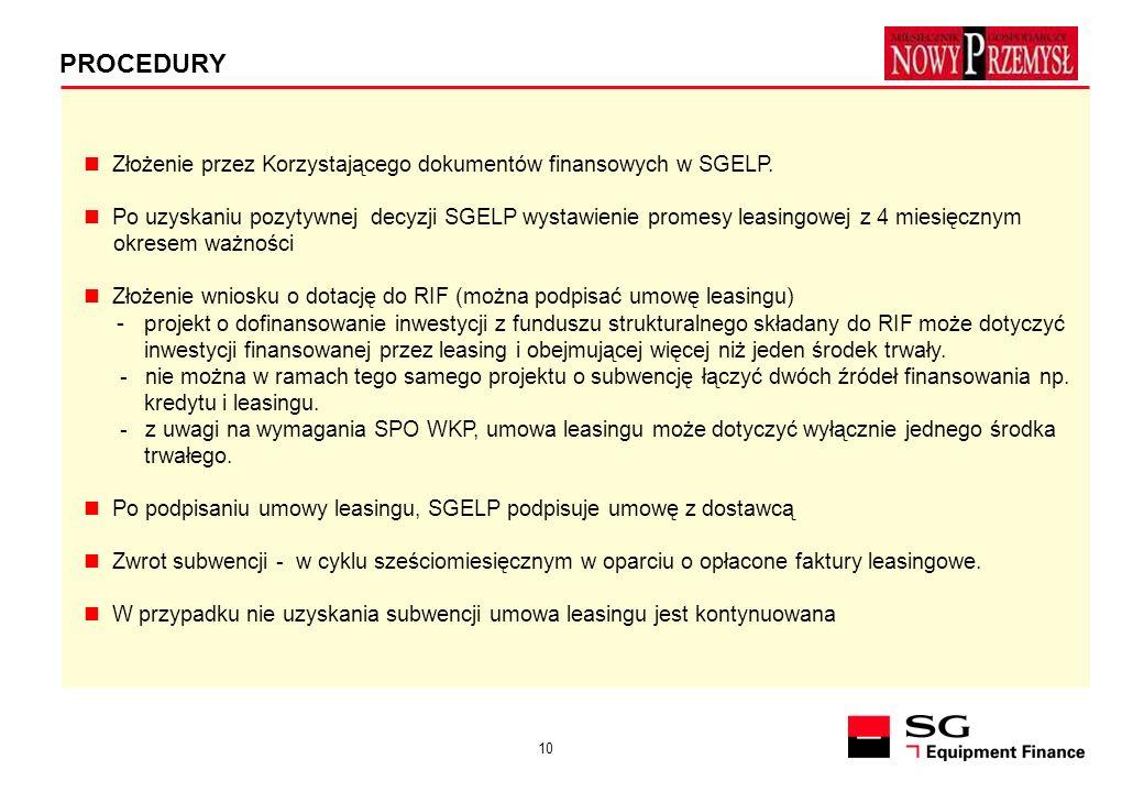 10 PROCEDURY Złożenie przez Korzystającego dokumentów finansowych w SGELP. Po uzyskaniu pozytywnej decyzji SGELP wystawienie promesy leasingowej z 4 m