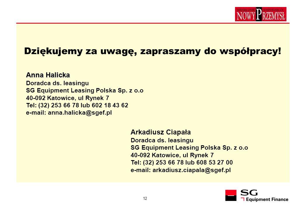 12 Dziękujemy za uwagę, zapraszamy do współpracy! Anna Halicka Doradca ds. leasingu SG Equipment Leasing Polska Sp. z o.o 40-092 Katowice, ul Rynek 7