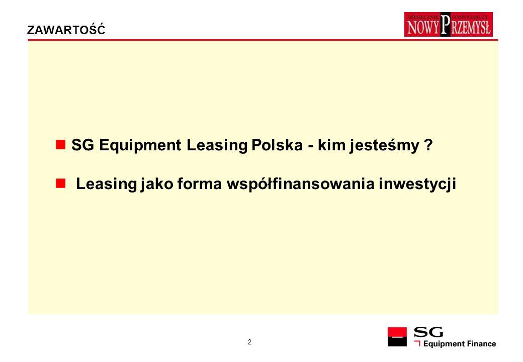 2 ZAWARTOŚĆ SG Equipment Leasing Polska - kim jesteśmy ? Leasing jako forma współfinansowania inwestycji