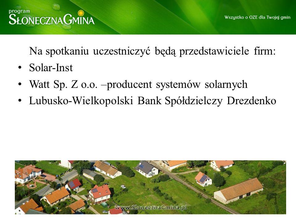 Na spotkaniu uczestniczyć będą przedstawiciele firm: Solar-Inst Watt Sp. Z o.o. –producent systemów solarnych Lubusko-Wielkopolski Bank Spółdzielczy D