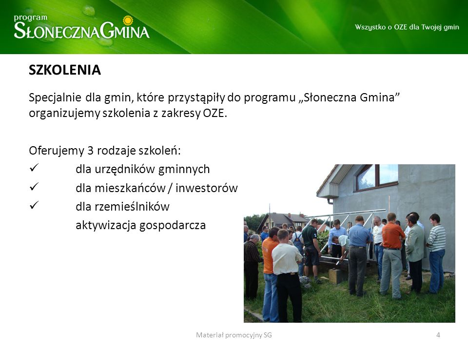 SZKOLENIA Specjalnie dla gmin, które przystąpiły do programu Słoneczna Gmina organizujemy szkolenia z zakresy OZE. Oferujemy 3 rodzaje szkoleń: dla ur