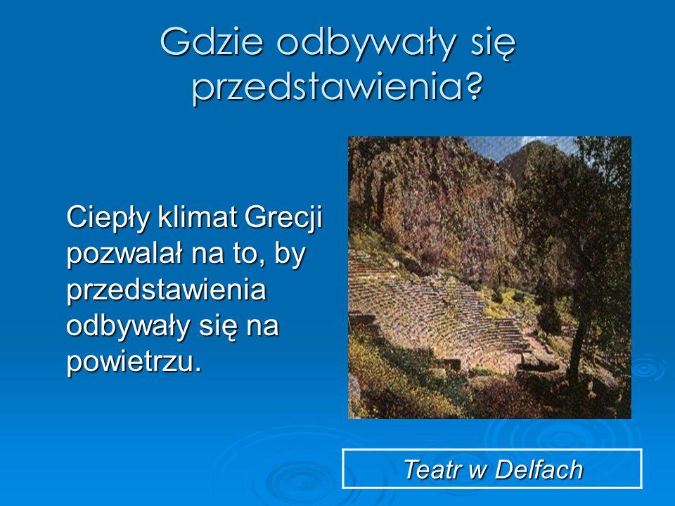Gdzie odbywały się przedstawienia? Ciepły klimat Grecji pozwalał na to, by przedstawienia odbywały się na powietrzu. Teatr w Delfach