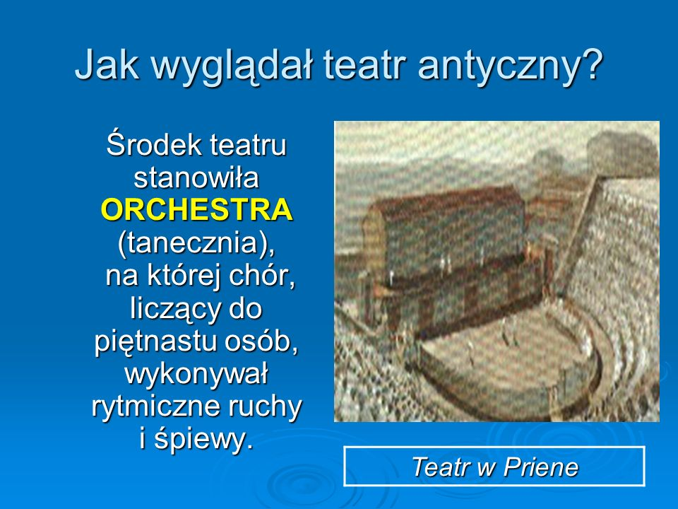 Jak wyglądał teatr antyczny? Środek teatru stanowiła ORCHESTRA (tanecznia), na której chór, liczący do piętnastu osób, wykonywał rytmiczne ruchy i śpi