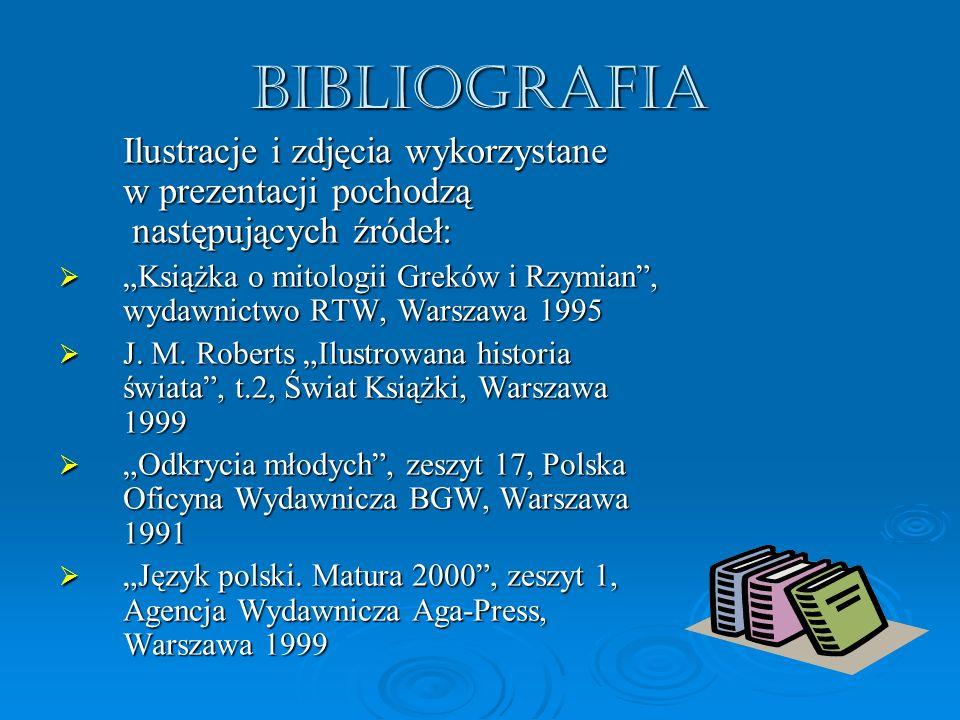 Bibliografia Ilustracje i zdjęcia wykorzystane w prezentacji pochodzą następujących źródeł: Książka o mitologii Greków i Rzymian, wydawnictwo RTW, War