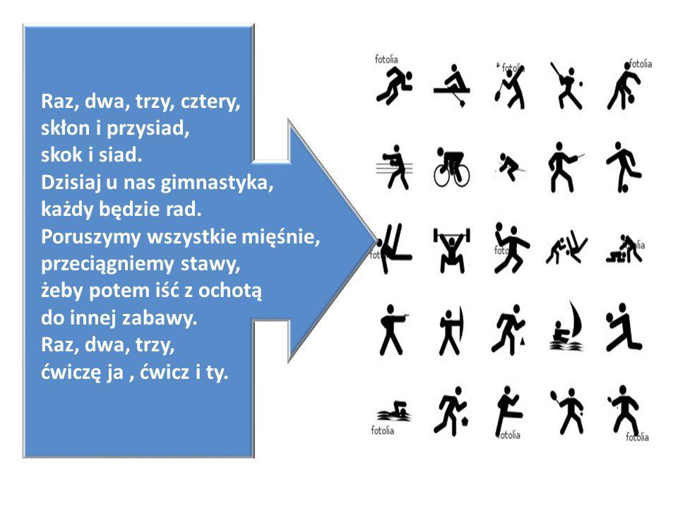 Raz, dwa, trzy, cztery, skłon i przysiad, skok i siad. Dzisiaj u nas gimnastyka, każdy będzie rad. Poruszymy wszystkie mięśnie, przeciągniemy stawy, ż