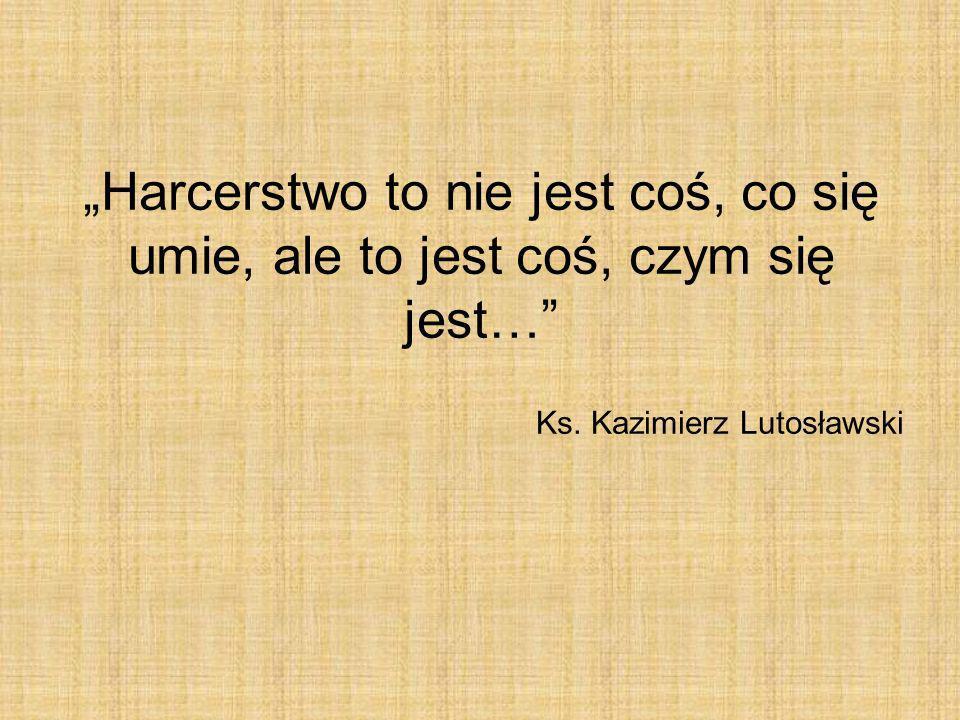 Harcerstwo to nie jest coś, co się umie, ale to jest coś, czym się jest… Ks. Kazimierz Lutosławski
