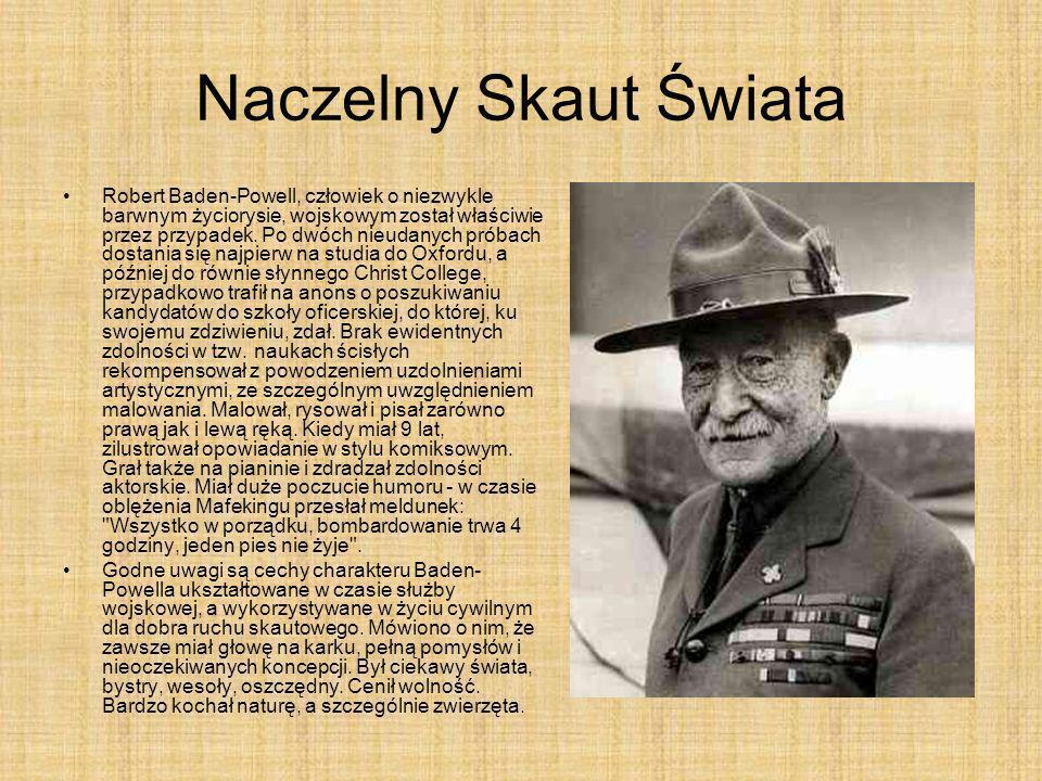 Naczelny Skaut Świata Robert Baden-Powell, człowiek o niezwykle barwnym życiorysie, wojskowym został właściwie przez przypadek. Po dwóch nieudanych pr