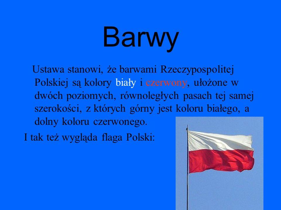 Barwy Ustawa stanowi, że barwami Rzeczypospolitej Polskiej są kolory biały i czerwony, ułożone w dwóch poziomych, równoległych pasach tej samej szerok