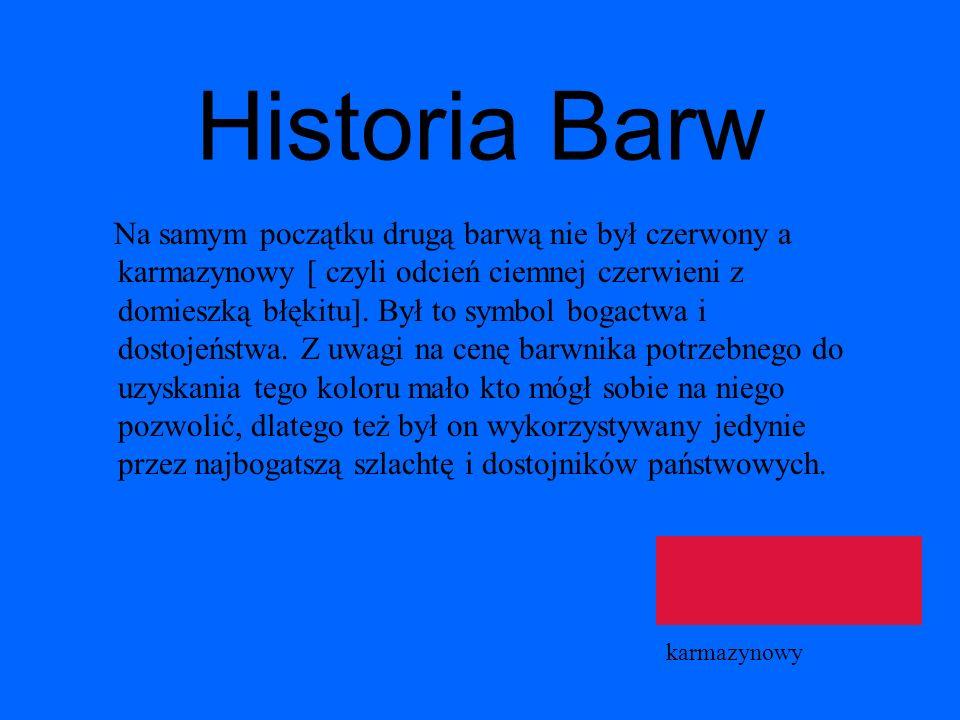 Historia Barw Na samym początku drugą barwą nie był czerwony a karmazynowy [ czyli odcień ciemnej czerwieni z domieszką błękitu]. Był to symbol bogact