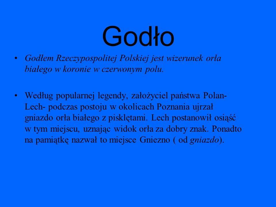 Godło Godłem Rzeczypospolitej Polskiej jest wizerunek orła białego w koronie w czerwonym polu. Według popularnej legendy, założyciel państwa Polan- Le