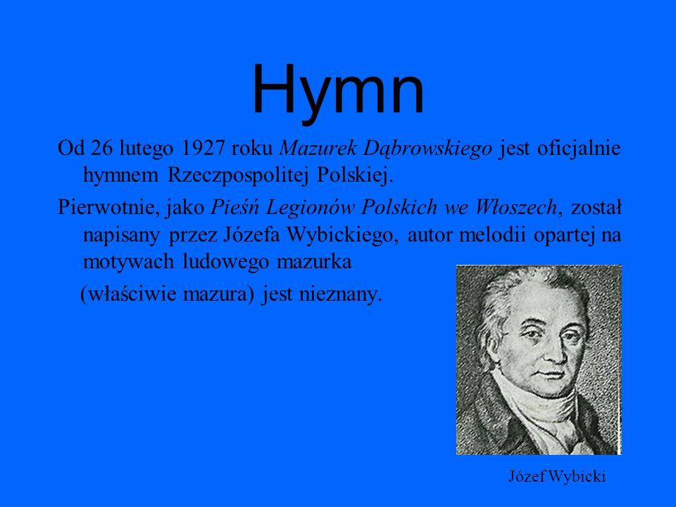 Hymn Od 26 lutego 1927 roku Mazurek Dąbrowskiego jest oficjalnie hymnem Rzeczpospolitej Polskiej. Pierwotnie, jako Pieśń Legionów Polskich we Włoszech