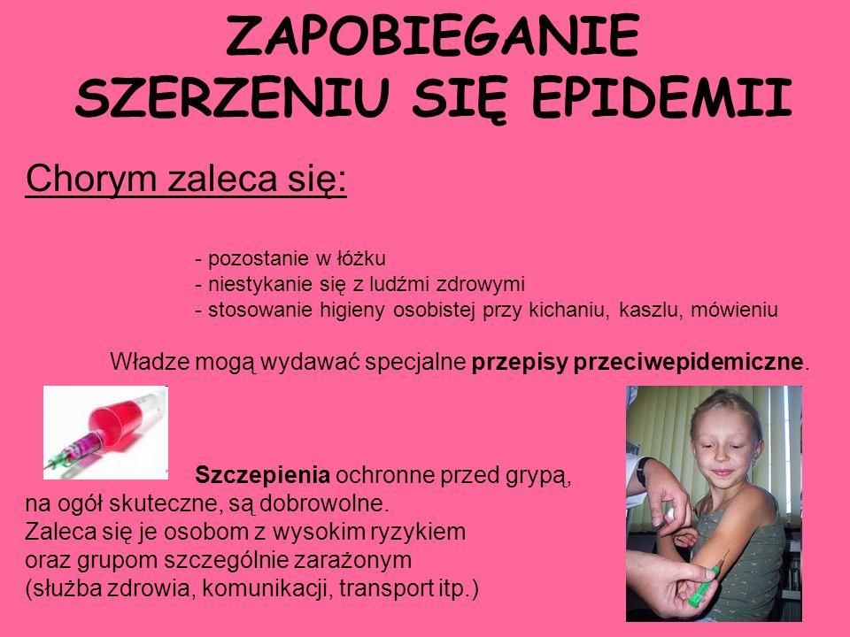 ZAPOBIEGANIE SZERZENIU SIĘ EPIDEMII Chorym zaleca się: - pozostanie w łóżku - niestykanie się z ludźmi zdrowymi - stosowanie higieny osobistej przy ki