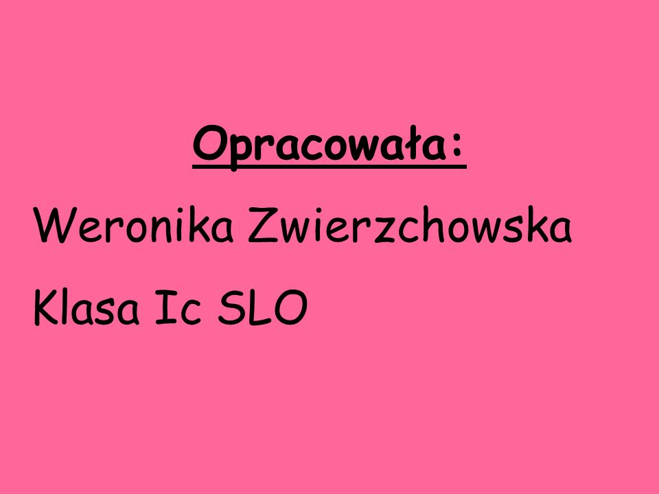Opracowała: Weronika Zwierzchowska Klasa Ic SLO