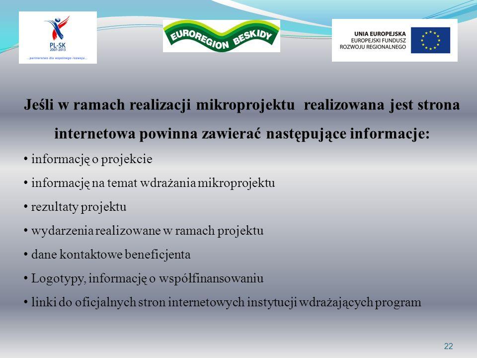 22 Jeśli w ramach realizacji mikroprojektu realizowana jest strona internetowa powinna zawierać następujące informacje: informację o projekcie informa