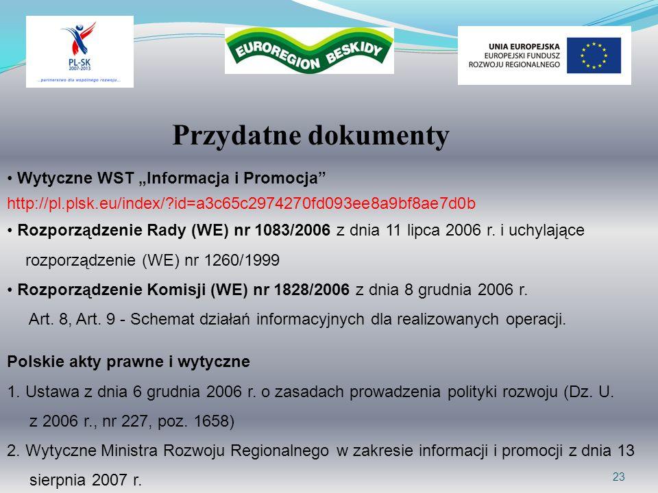 23 Przydatne dokumenty Wytyczne WST Informacja i Promocja http://pl.plsk.eu/index/?id=a3c65c2974270fd093ee8a9bf8ae7d0b Rozporządzenie Rady (WE) nr 108