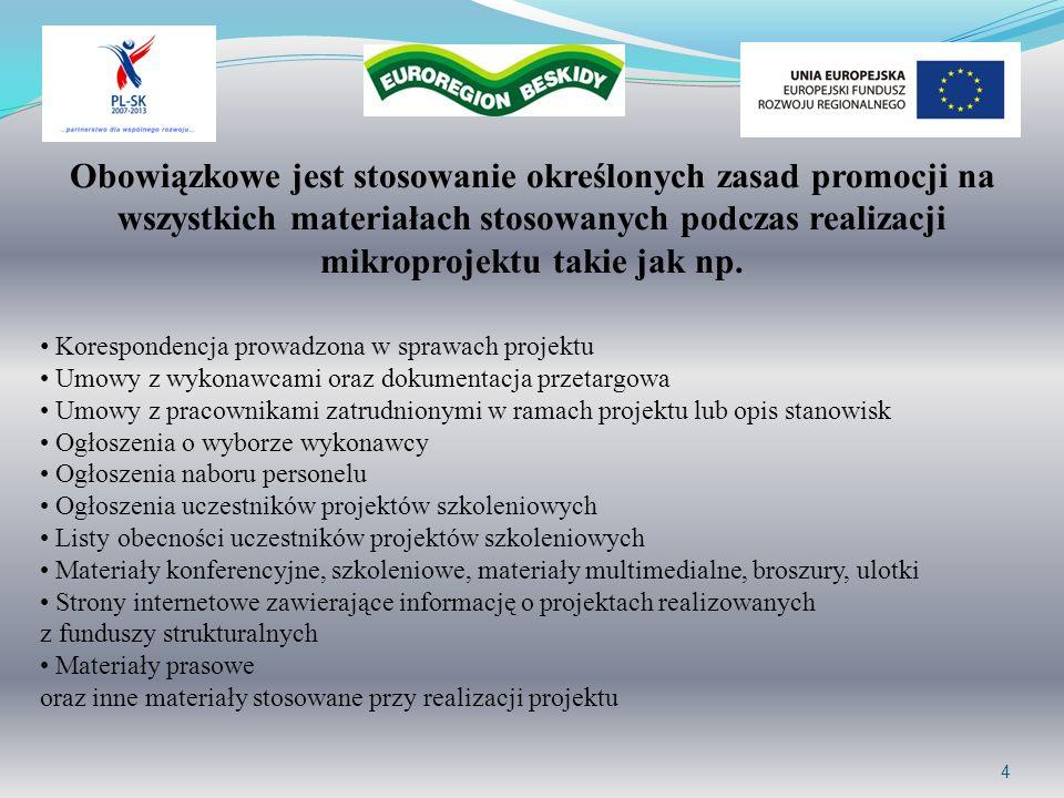 5 3.10 Działania informacyjne i promocyjne (opis w jaki sposób Wnioskodawca i partnerzy podczas realizacji projektu informować będą o finansowym wsparciu ze środków UE w ramach Programu Współpracy Transgranicznej Rzeczpospolita Polska – Republika Słowacka 2007-2013 za pośrednictwem Euroregionu /VUC) Podczas realizacji projektu będą prowadzone działania informacyjne i promocyjne eksponujące: Logo Programu PWT PL-SK 2007-2013, i Euroregionu, flagę Unii Europejskiej jak również informację o współfinansowaniu projektu ze środków EFRR.