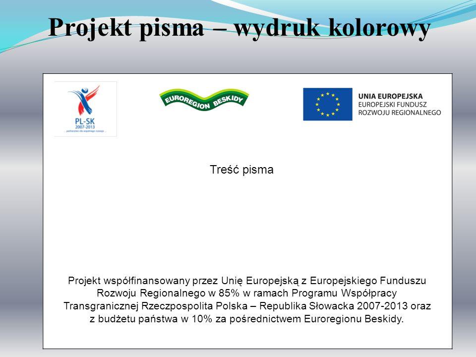 6 Projekt pisma – wydruk kolorowy Projekt współfinansowany przez Unię Europejską z Europejskiego Funduszu Rozwoju Regionalnego w 85% w ramach Programu