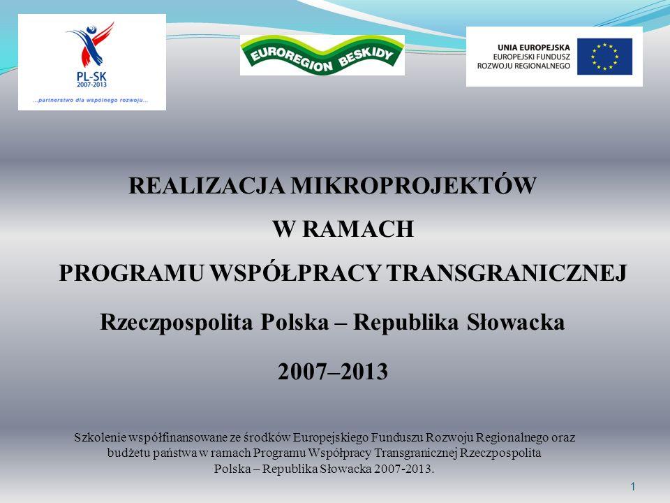 1 REALIZACJA MIKROPROJEKTÓW W RAMACH PROGRAMU WSPÓŁPRACY TRANSGRANICZNEJ Rzeczpospolita Polska – Republika Słowacka 2007–2013 Szkolenie współfinansowa