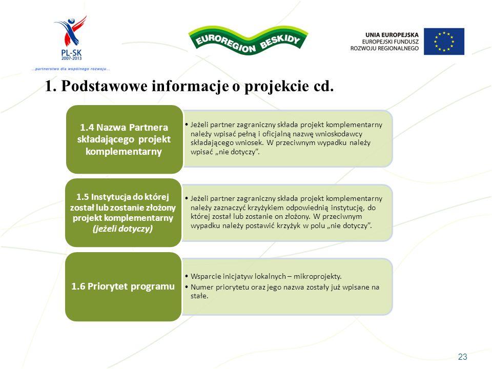 23 1. Podstawowe informacje o projekcie cd. Jeżeli partner zagraniczny składa projekt komplementarny należy wpisać pełną i oficjalną nazwę wnioskodawc