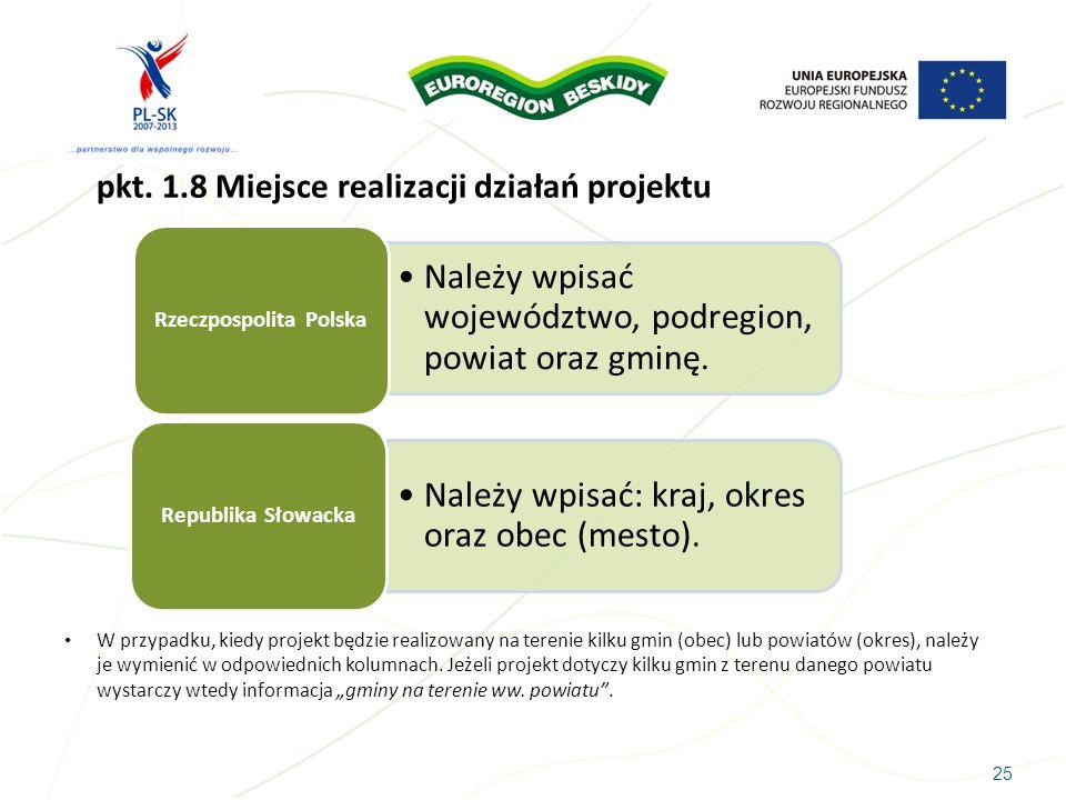 25 pkt. 1.8 Miejsce realizacji działań projektu W przypadku, kiedy projekt będzie realizowany na terenie kilku gmin (obec) lub powiatów (okres), należ