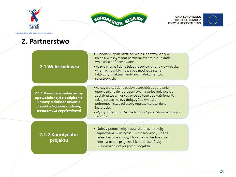 26 2. Partnerstwo Rubryka służy identyfikacji wnioskodawcy, który w imieniu własnym oraz partnera/ów projektu składa wniosek o dofinansowanie. Nazwa w