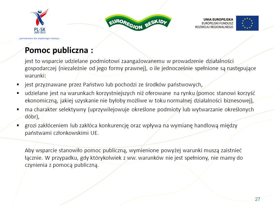 27 Pomoc publiczna : jest to wsparcie udzielane podmiotowi zaangażowanemu w prowadzenie działalności gospodarczej (niezależnie od jego formy prawnej),