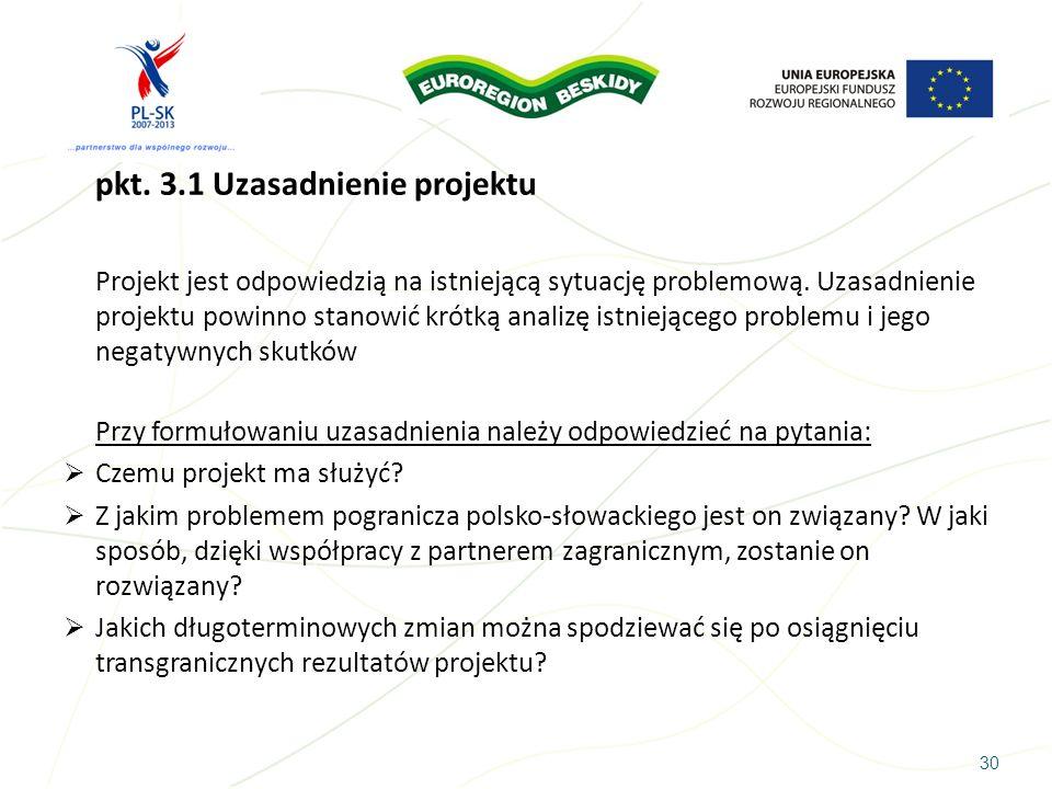 30 pkt. 3.1 Uzasadnienie projektu Projekt jest odpowiedzią na istniejącą sytuację problemową. Uzasadnienie projektu powinno stanowić krótką analizę is