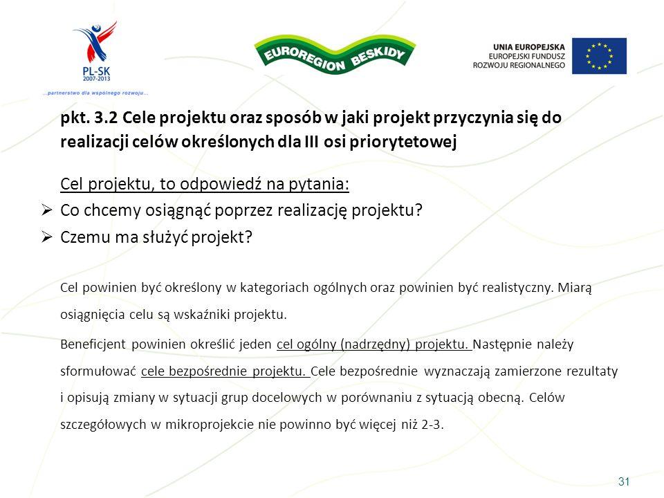 31 pkt. 3.2 Cele projektu oraz sposób w jaki projekt przyczynia się do realizacji celów określonych dla III osi priorytetowej Cel projektu, to odpowie